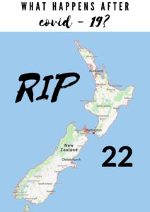 """A Map of New Zealand with the words """"What happens after Covid 19"""" and """"RIP' plus the number """"22"""" superimposed over it."""